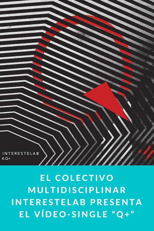 """El colectivo multidisciplinar Interestelab presenta el Vídeo-Single """"Q+"""""""