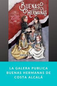La Galera publica Buenas hermanas de Costa Alcalá