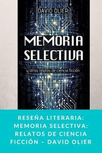 Reseña literaria: Memoria selectiva: relatos de ciencia ficción – David Olier