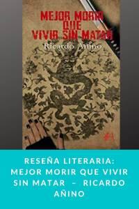 Reseña literaria: Mejor morir que vivir sin matar  –  Ricardo Añino