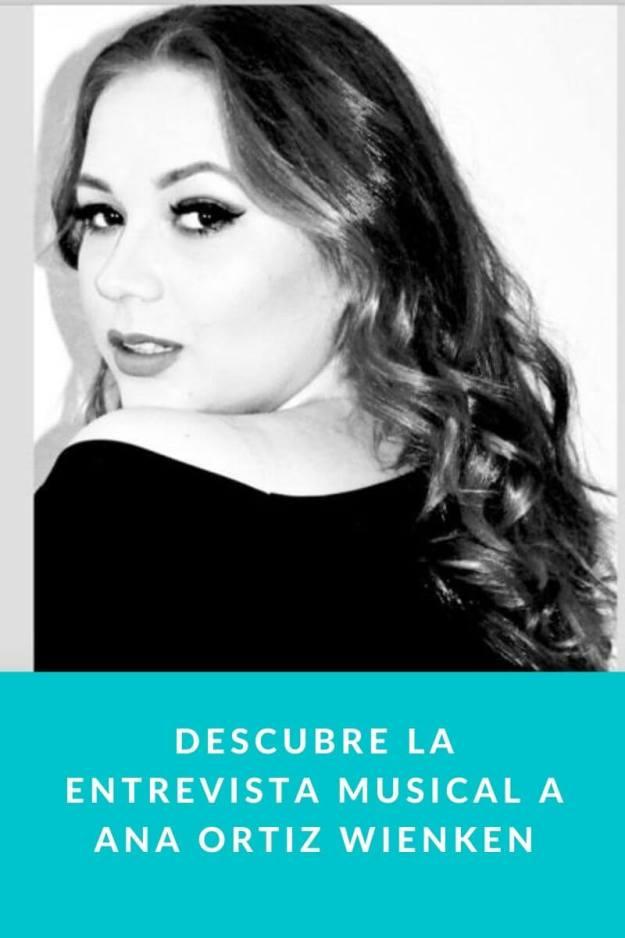 Descubre la entrevista musical a Ana Ortiz Wienken