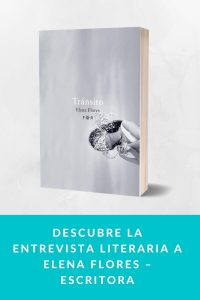 Descubre la entrevista literaria a Elena Flores – Escritora