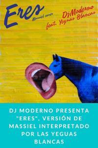 """Dj Moderno presenta """"Eres"""", versión de Massiel interpretado por Las Yeguas Blancas"""