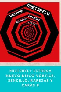 Mist3rfly estrena nuevo disco Vórtice, sencillo, rarezas y caras B