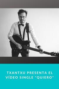 """Txantxu presenta el Vídeo Single """"Quiero"""""""