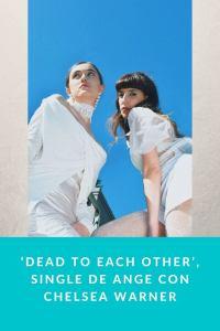 'Dead to each other', single de Ange con Chelsea Warner