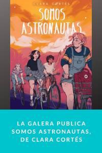 La Galera publica Somos astronautas, de Clara Cortés