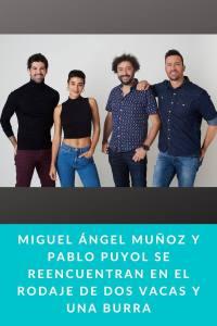 Miguel Ángel Muñoz y Pablo Puyol se reencuentran en el rodaje de DOS VACAS Y UNA BURRA