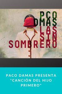 """Paco Damas presenta """"Canción del hijo primero"""""""