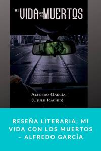 Reseña literaria: Mi vida con los muertos – Alfredo García