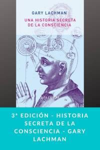 3ª edición - Historia secreta de la consciencia - Gary Lachman