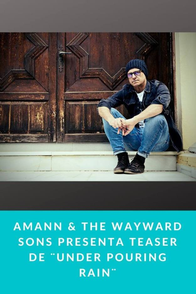 Amann & The Wayward Sons presenta Teaser de ¨Under Pouring Rain¨