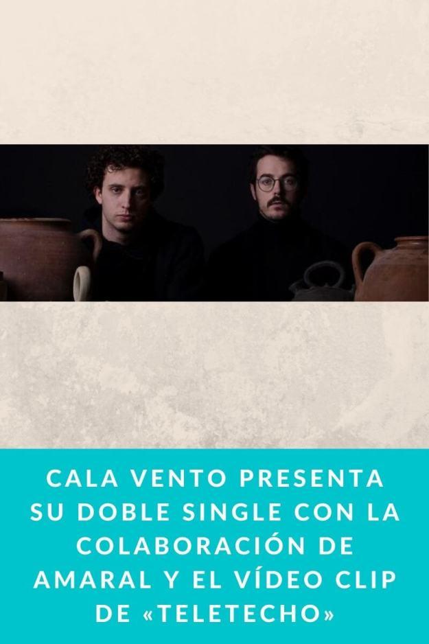 Cala Vento presenta su doble single con la colaboración de Amaral y el vídeo clip de «Teletecho»