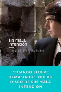 """""""Cuando llueve demasiado"""", nuevo disco de Sin Mala Intención"""