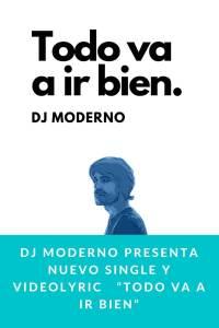 """DJ Moderno presenta nuevo single y videolyric   """"Todo va a ir bien"""""""