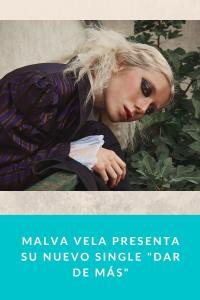 """Malva Vela presenta su nuevo single """"Dar de más"""""""