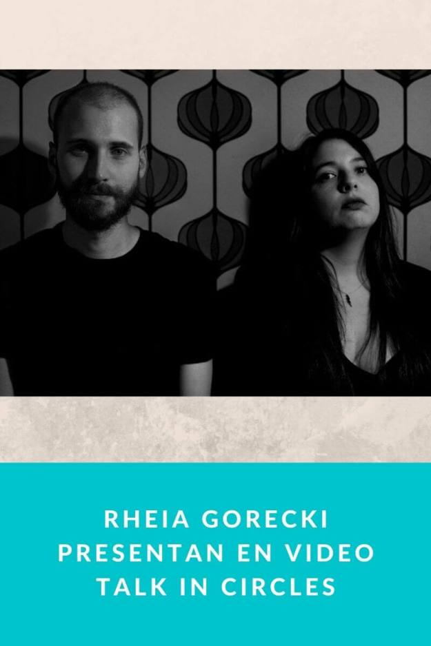 RHEIA GORECKI presentan en video Talk in circles