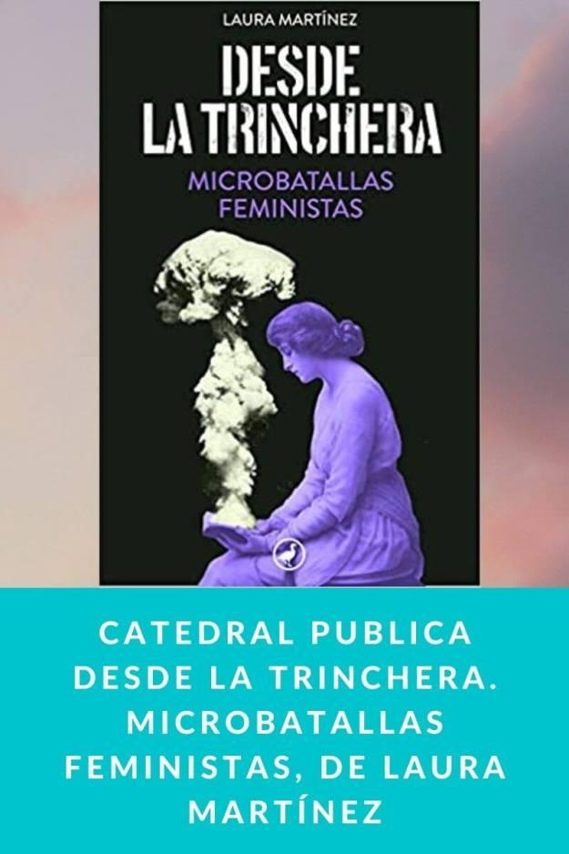 Catedral pública Desde la trinchera. Microbatallas feministas, de Laura Martínez