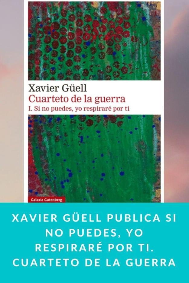 Xavier Güell publica Si no puedes, yo respiraré por ti. Cuarteto de la guerra