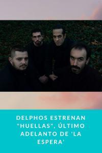 """Delphos estrenan """"Huellas"""", último adelanto de 'La Espera'"""