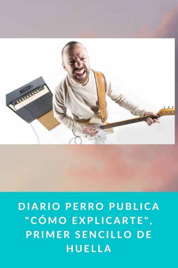 Diario Perro publica «Cómo explicarte», primer sencillo de HUELLA