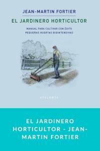 El jardinero horticultor - Jean-Martin Fortier