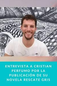 Entrevista a Cristian Perfumo por la publicación de su novela RESCATE GRIS