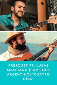 """Fresquet FT. Lucas Masciano (Pop Rock Argentino) """"Cuatro Días"""""""