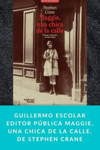 Guillermo Escolar Editor pública Maggie, una chica de la calle, de Stephen Crane