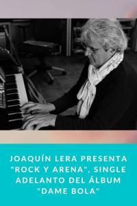 """Joaquín Lera presenta """"Rock y Arena"""", single adelanto del álbum """"Dame Bola"""""""
