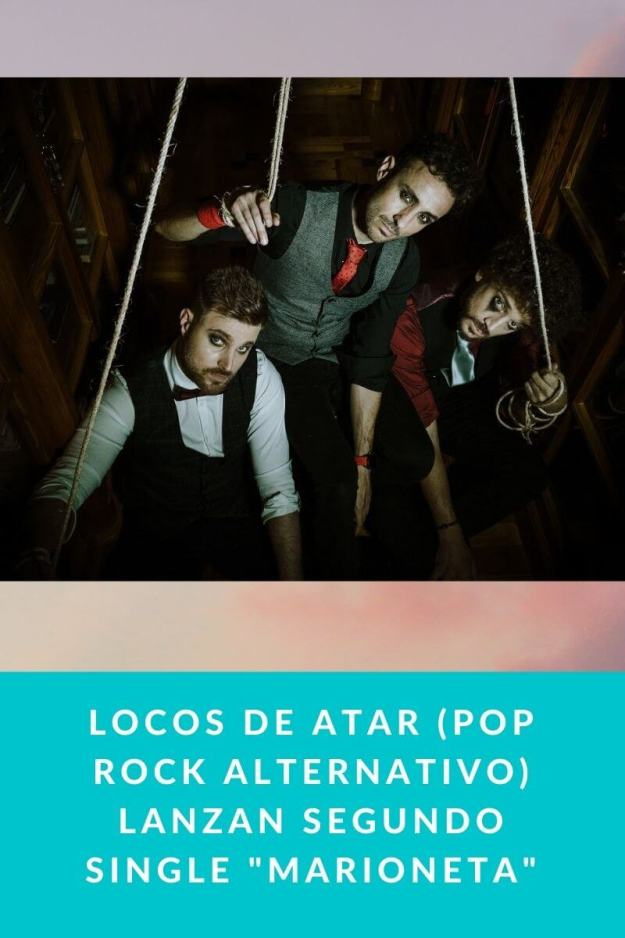 Locos de atar (Pop Rock Alternativo) lanzan segundo single «Marioneta»