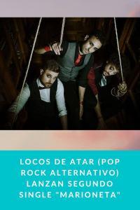 """Locos de atar (Pop Rock Alternativo) lanzan segundo single """"Marioneta"""""""