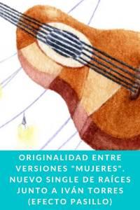 """Originalidad entre versiones """"Mujeres"""". Nuevo single de Raíces junto a Iván Torres (Efecto Pasillo)"""