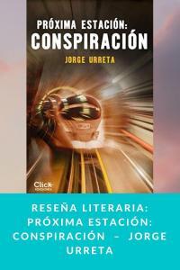 Reseña literaria: Próxima estación: conspiración  –  Jorge Urreta