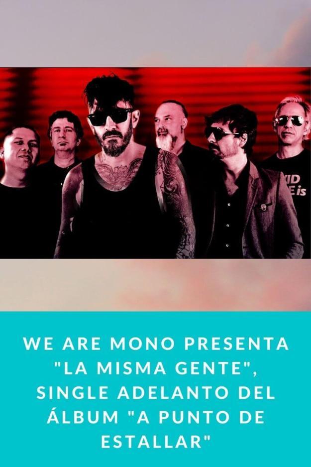 We Are Mono presenta «La misma gente», single adelanto del álbum «A Punto de Estallar»