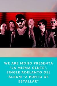 """We Are Mono presenta """"La misma gente"""", single adelanto del álbum """"A Punto de Estallar"""""""