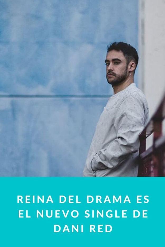Reina del Drama es el nuevo single de Dani Red