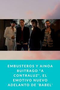 """Embusteros y Ainoa Buitrago """"A Contraluz"""", el emotivo nuevo adelanto de 'Babel'"""