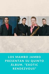 "Los Mambo Jambo presentan su quinto álbum, ""Exotic Rendezvous"""