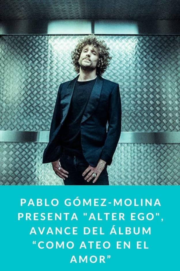 """Pablo Gómez-Molina presenta «Alter Ego», avance del álbum """"Como ateo en el amor"""""""