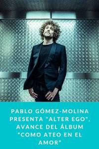 """Pablo Gómez-Molina presenta """"Alter Ego"""", avance del álbum """"Como ateo en el amor"""""""