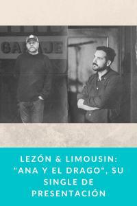 """LEZÓN & LIMOUSIN: """"Ana y el Drago"""", su single de presentación"""