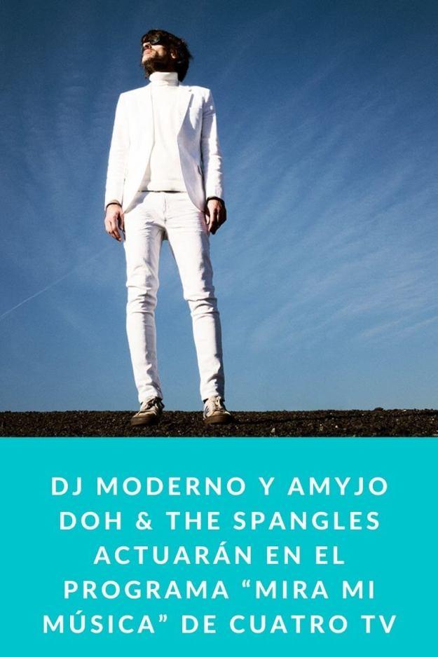 """Dj Moderno y Amyjo Doh & The Spangles actuarán en el programa """"Mira Mi Música"""" de Cuatro TV"""