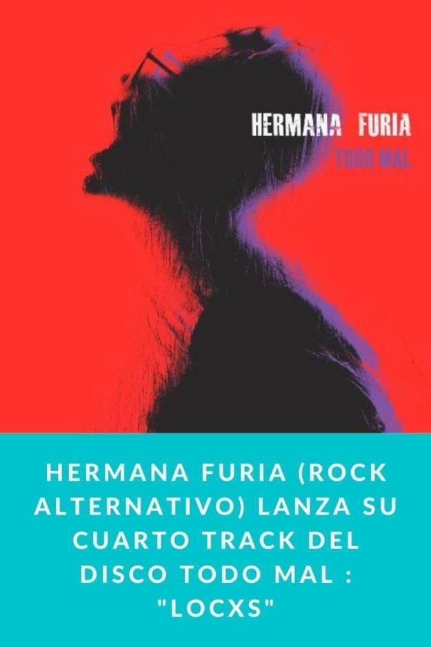 Hermana furia (Rock ALTERNATIVO) lanza su cuarto track del disco Todo Mal : «LOCXS»