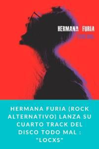 """Hermana furia (Rock ALTERNATIVO) lanza su cuarto track del disco Todo Mal : """"LOCXS"""""""