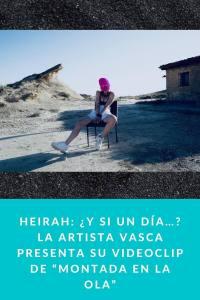 """HEIRAH: ¿Y si un día…?La artista vasca presenta su videoclip de """"Montada en la ola"""""""