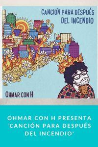 Ohmar con H presenta 'Canción para Después del Incendio'