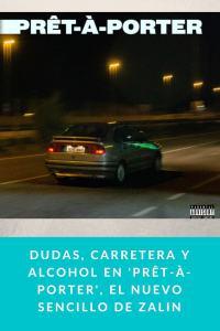 Dudas, carretera y alcohol en 'Prêt-À-Porter', el nuevo sencillo de ZALIN
