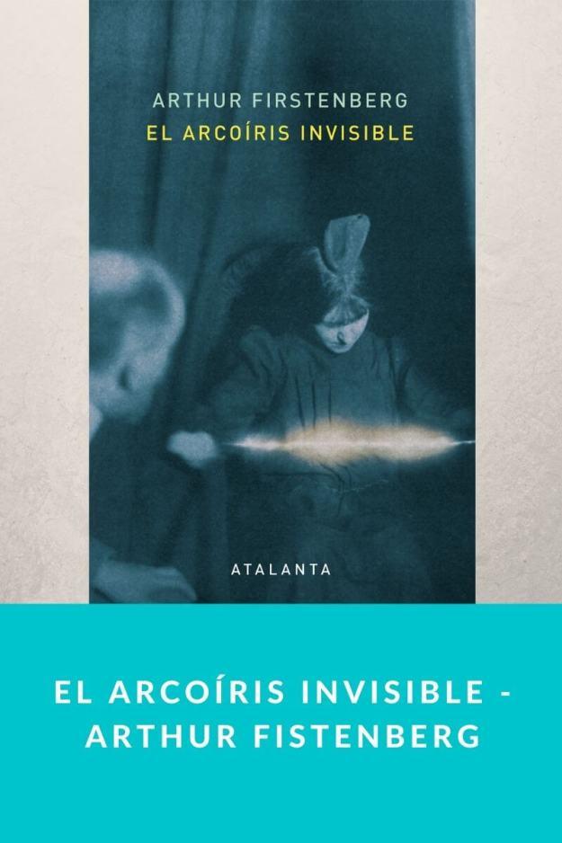 El arcoíris invisible – Arthur Fistenberg