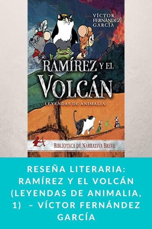Reseña literaria: Ramírez y el volcán (Leyendas de Animalia, 1)  – Víctor Fernández García
